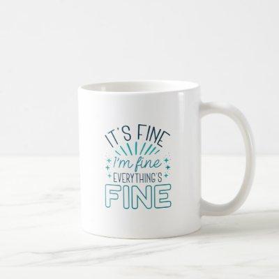 It's Fine I'm Fine Coffee Mug