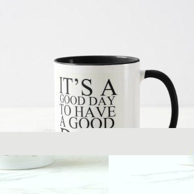 IT'S A GOOD DAY TO HAVE A GOOD DAY COFFEE MUG