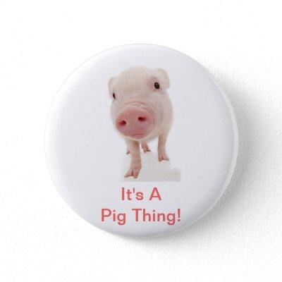 It's A Pig Thing Button