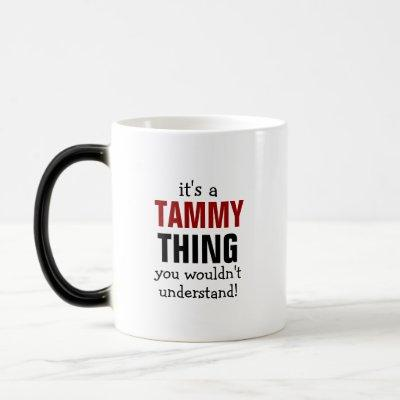 It's a Tammy thing you wouldn't understand! Magic Mug