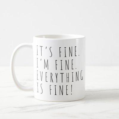 It's Fine I'm Fine Everything is Fine Coffee Mug