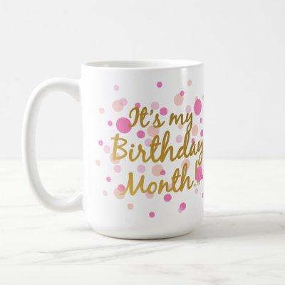 It's My Birthday Month! Coffee Mug