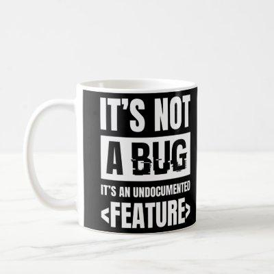 It's Not A Bug It's An Undocumented Feature Coffee Mug