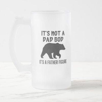 It's Not A Dad Bod, It's A Father Figure Frosted Glass Beer Mug