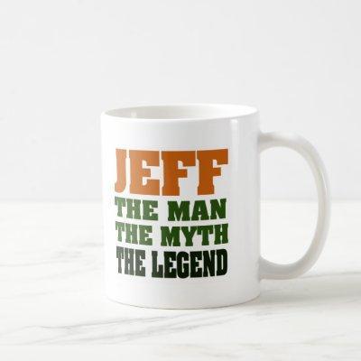 Jeff - the Man, the Myth, the Legend! Coffee Mug