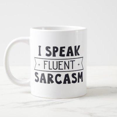 """Jumbo size mug with """"I Speak Fluent Sarcasm"""""""