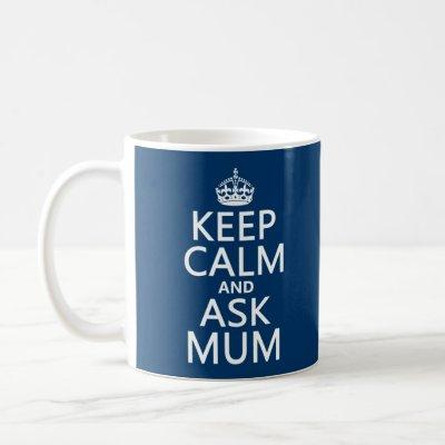 Keep Calm and Ask Mum - All Colours Coffee Mug