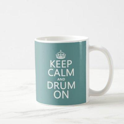 Keep Calm and Drum On (any background color) Coffee Mug