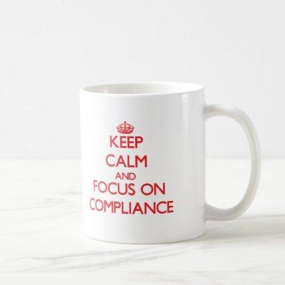 Keep Calm and focus on Compliance Coffee Mug