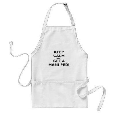 Keep Calm and Get a Mani Pedi Adult Apron
