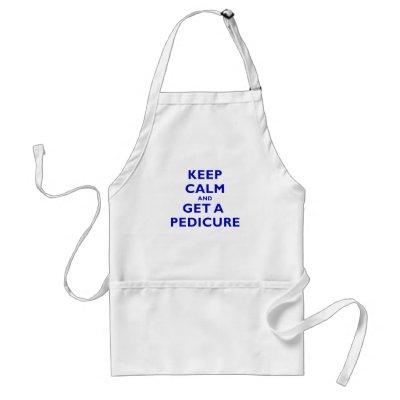 Keep Calm and Get a Pedicure Adult Apron