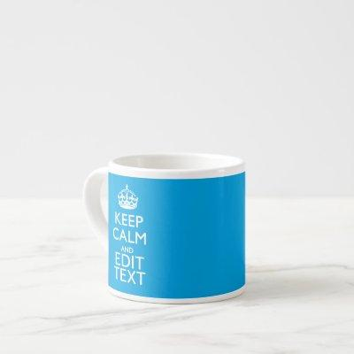 Keep Calm And Have Your Text on Sky Blue Accent Espresso Cup