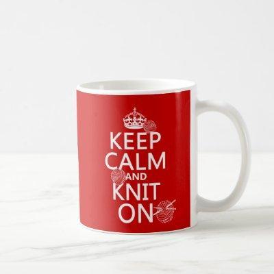 Keep Calm and Knit On - all colors Coffee Mug