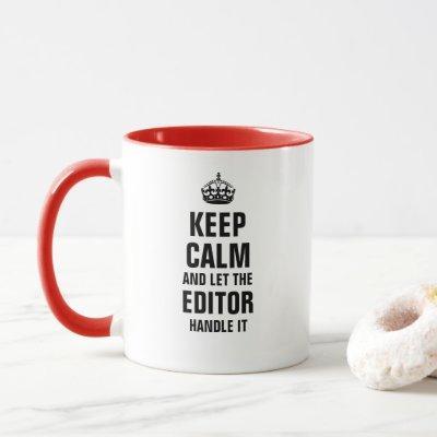 Keep calm and let the Editor handle it Mug