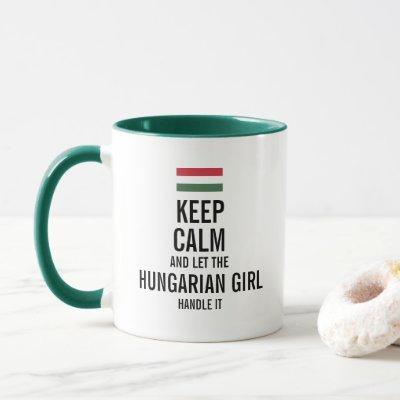 Keep calm and let the Hungarian Girl handle it Mug
