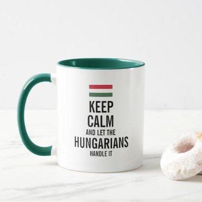 Keep calm and let the Hungarians handle it Mug