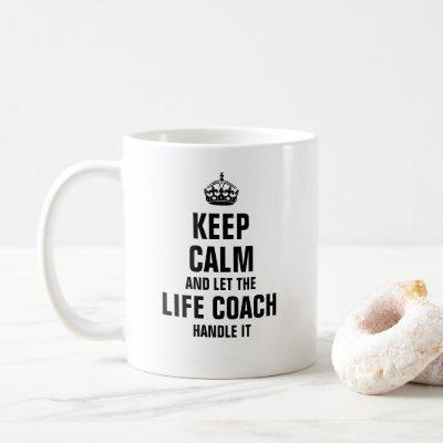 Keep calm and let the Life Coach handle it Coffee Mug