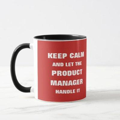 Keep calm and let the product manager handle it mug