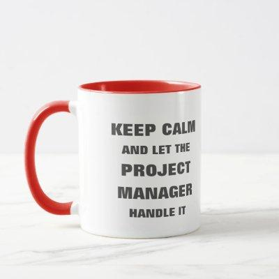 Keep calm and let the project manager handle it mug