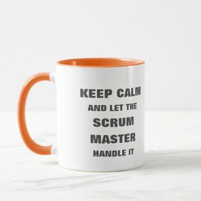 Keep calm and let the scrum master handle it mug