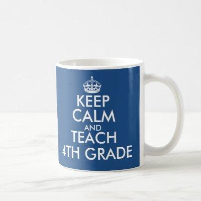 Keep calm and teach 4th grade mug for teachers