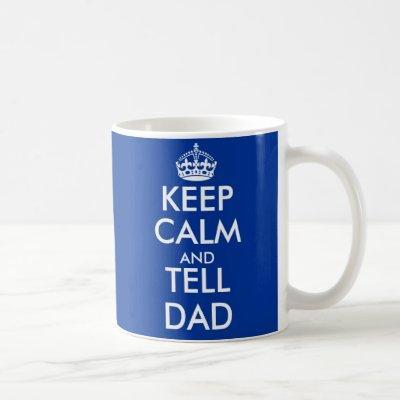 Keep calm and tell dad mug | Customizable
