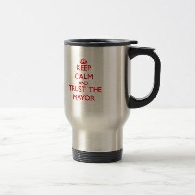 Keep Calm and Trust the Mayor Travel Mug