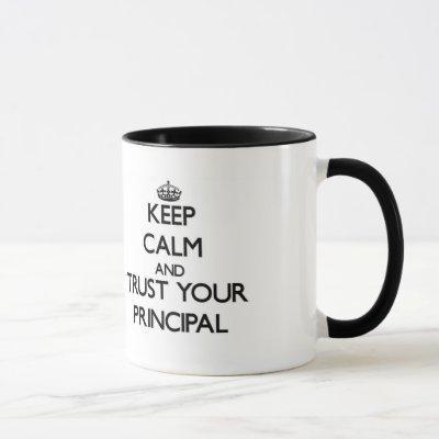 Keep Calm and Trust Your Principal Mug