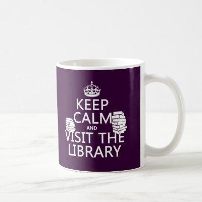 Keep Calm and Visit the Library - in any color Coffee Mug