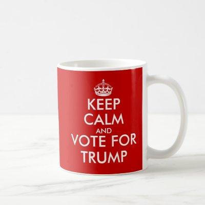 Keep Calm and vote for TRUMP political coffee mugs