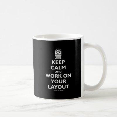 Keep Calm And Work On Your Layout - Trains Coffee Mug