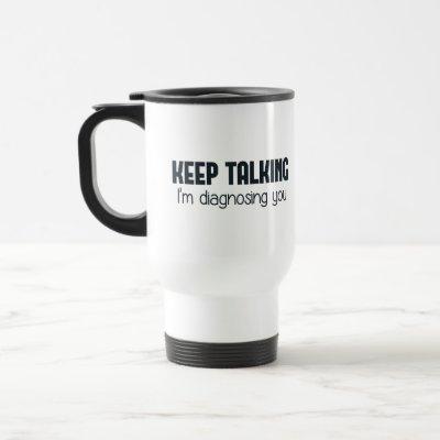 Keep Talking I'm Diagnosing You Travel Mug