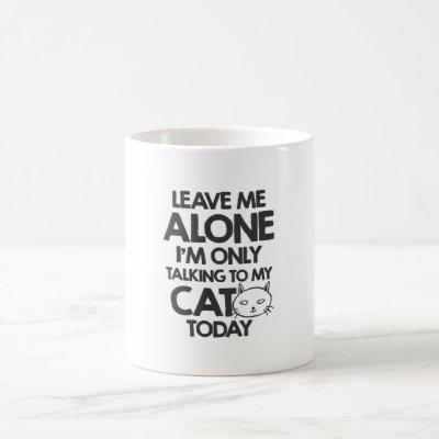 Leave me alone, I am only talking to my cat today Coffee Mug