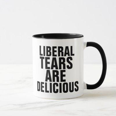 LIBERAL TEARS ARE DELICIOUS Coffee Mugs