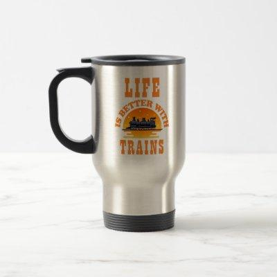 Life Is Better With Trains for Steam Engine Lover Travel Mug