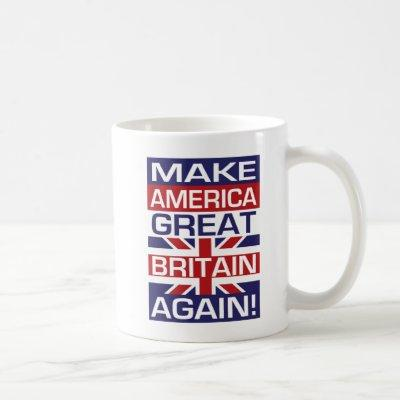 Make America Great Britain Again! Coffee Mug