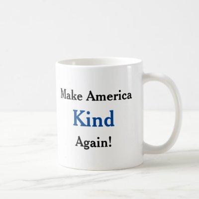 Make America kind again. Anti-trump Coffee Mug