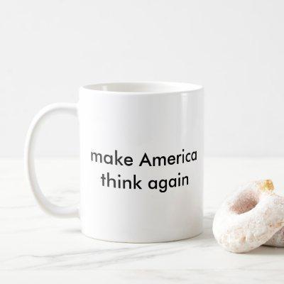 make America think again Coffee Mug