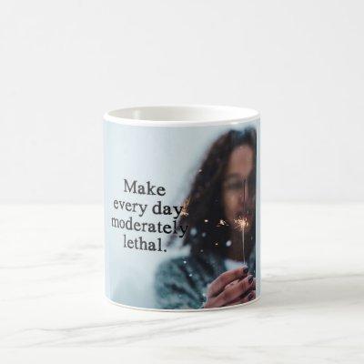 Make every day moderately lethal mug