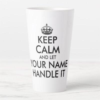 Make your own funny keep calm and let handle it latte mug