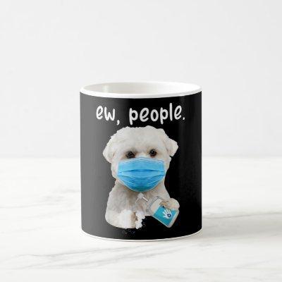Maltese Dog Ew People Dog Wearing A Face Mask Coffee Mug