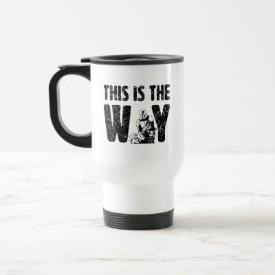 "Mandalorian & The Child ""This Is The Way"" Quote Travel Mug"