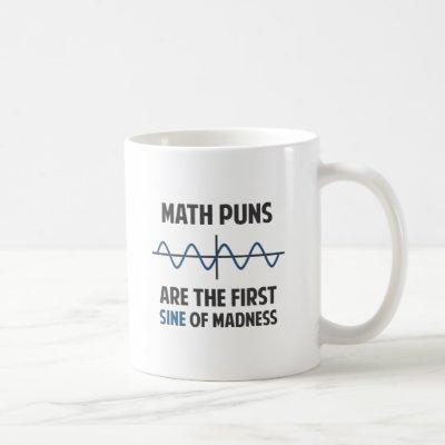 Math Puns First Sine of Madness Coffee Mug