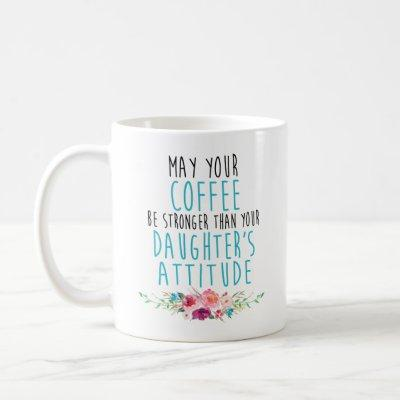 May Your Coffee Be Strong Than Daughter's Attitude Coffee Mug