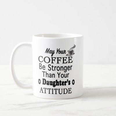 May Your Coffee Stronger Than Daughter's Attitude Coffee Mug