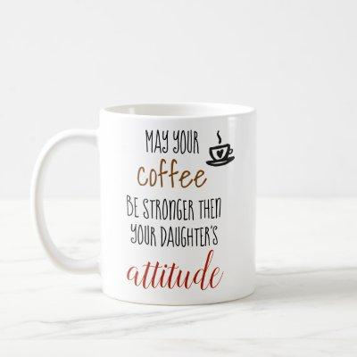 May Your Coffee Stronger Then Daughter's Attitude Coffee Mug