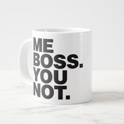 ME BOSS YOU NOT Jumbo Coffee Mug
