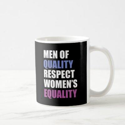 """Men Of Quality Respect Women's Equality"" Coffee Mug"