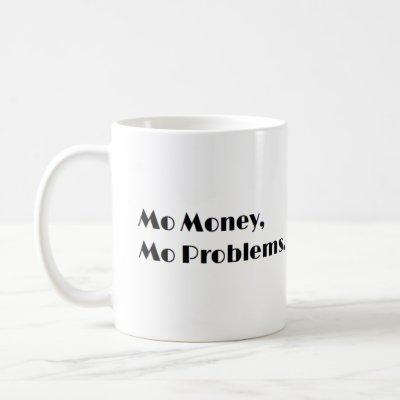 Mo Money, Mo Problems Mug