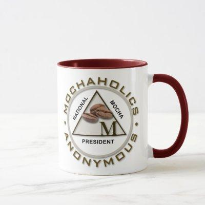 Mochaholics Anonymous- President  - Mug